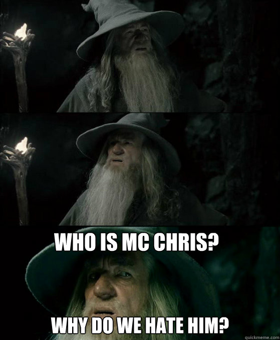 who is mc chris why do we hate him - Confused Gandalf