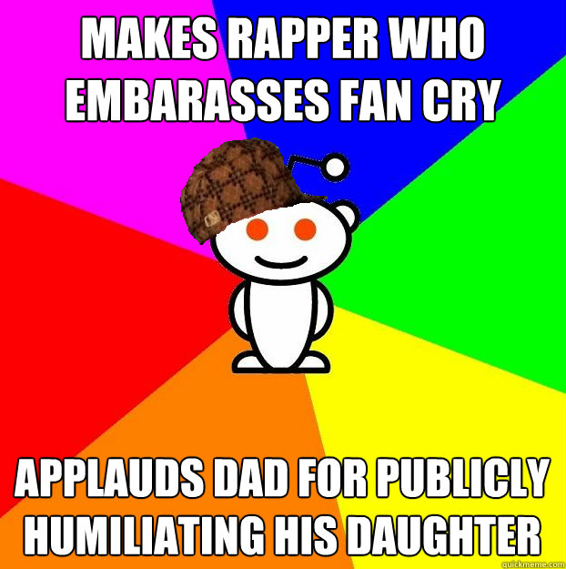 makes rapper who embarasses fan cry applauds dad for publicl - Scumbag Redditor