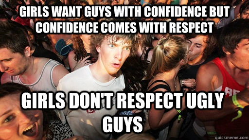 girls want guys with confidence but confidence comes with re - Sudden Clarity Clarence