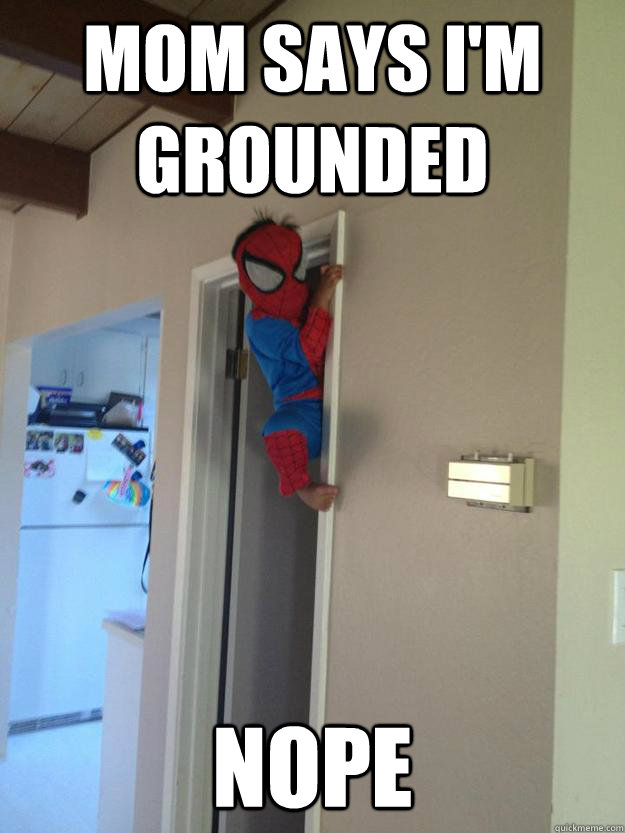 mom says im grounded nope -