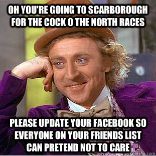 oh youre going to scarborough for the cock o the north race - Condescending Wonka