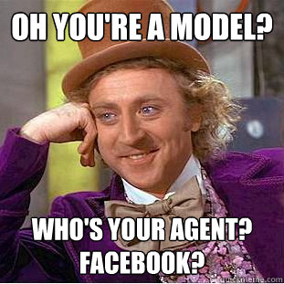 oh youre a model whos your agent facebook - Condescending Wonka