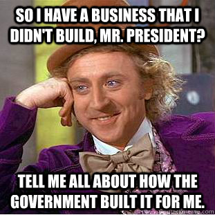 so i have a business that i didnt build mr president tel - Condescending Wonka