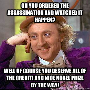 oh you ordered the assassination and watched it happen well - Condescending Wonka