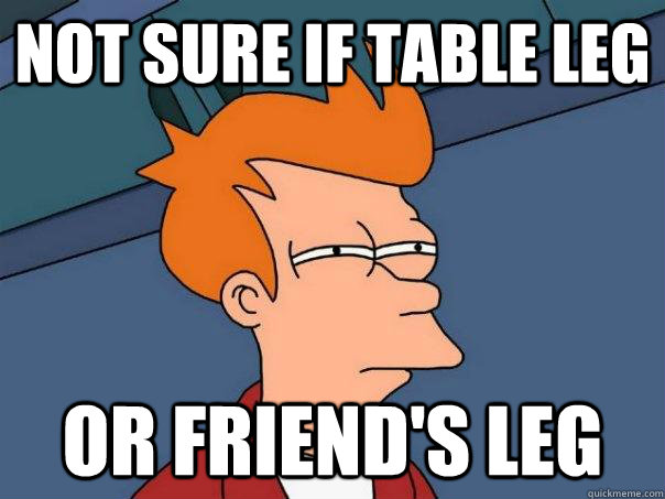 not sure if table leg or friends leg - Futurama Fry