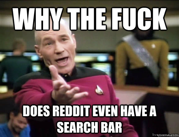 why the fuck does reddit even have a search bar - Annoyed Picard HD