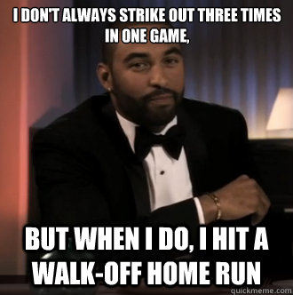 i dont always strike out three times in one game but when  - The Most Interesting Player in Baseball