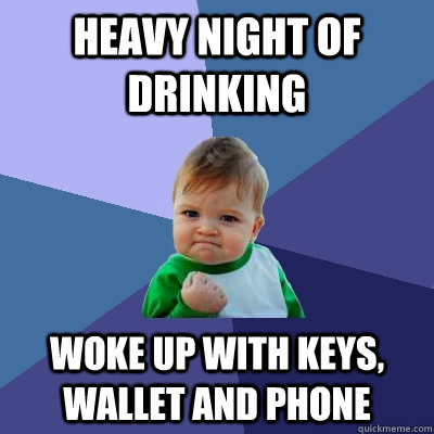 heavy night of drinking woke up with keys wallet and phone - Success Kid