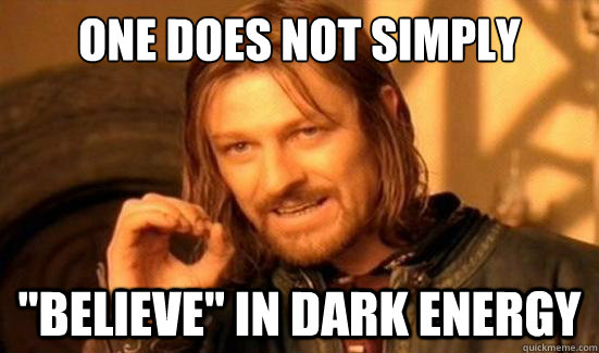 one does not simply believe in dark energy - Boromir