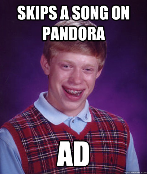 skips a song on pandora ad - Bad Luck Brian