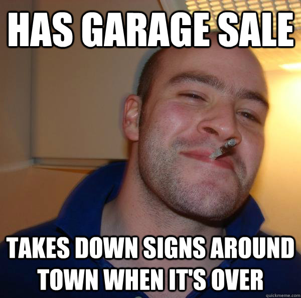 has garage sale takes down signs around town when its over - Good Guy Greg