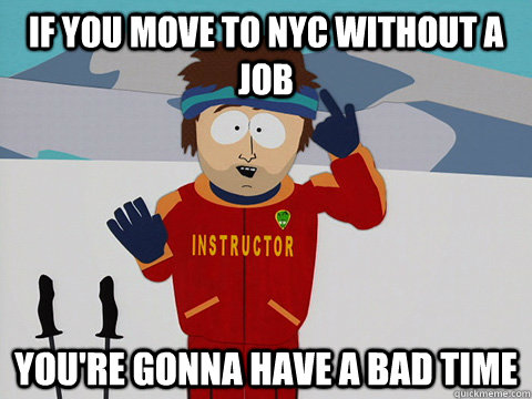 if you move to nyc without a job youre gonna have a bad tim - South Park Bad Time