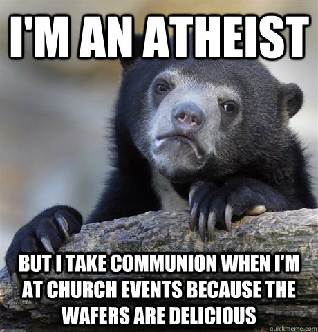 im an atheist but i take communion when im at church event - Confession Bear