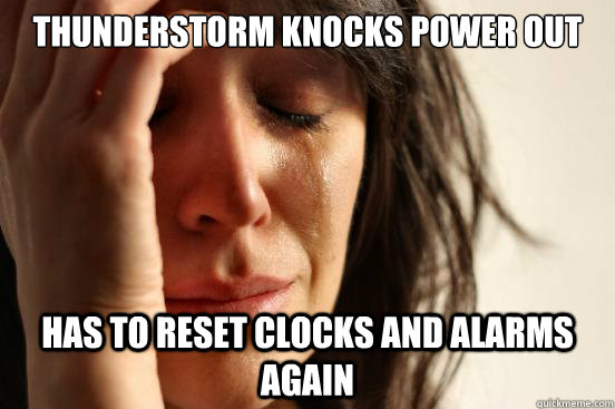 thunderstorm knocks power out has to reset clocks and alarms - First World Problems