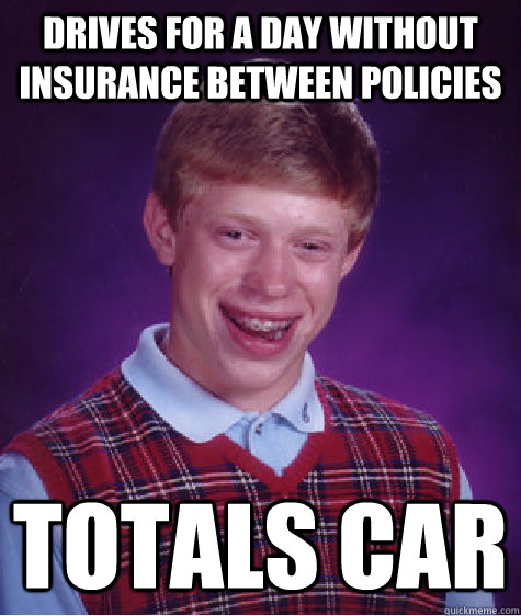 drives for a day without insurance between policies totals c - Bad Luck Brian