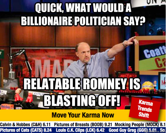 quick what would a billionaire politician say relatable ro - Mad Karma with Jim Cramer
