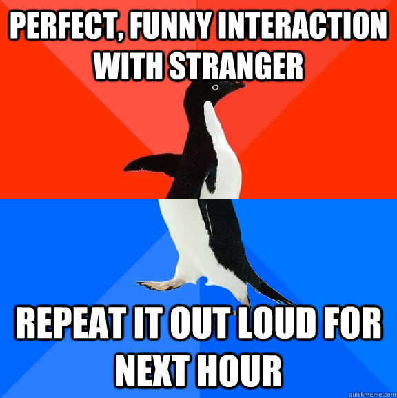 perfect funny interaction with stranger repeat it out loud  - Socially Awesome Awkward Penguin