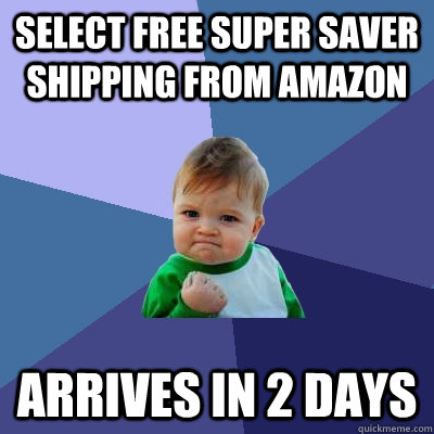 select free super saver shipping from amazon arrives in 2 da - Success Kid