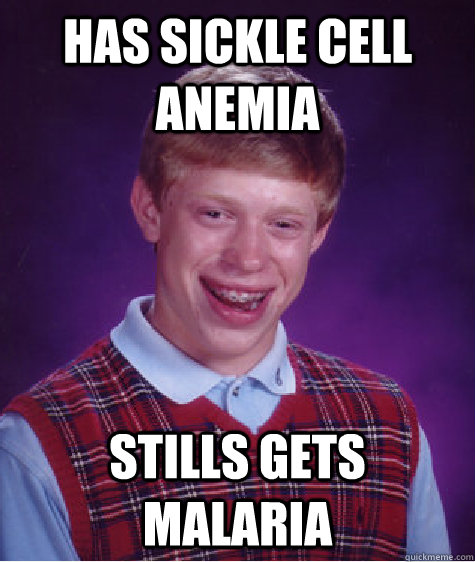 has sickle cell anemia stills gets malaria - Bad Luck Brian