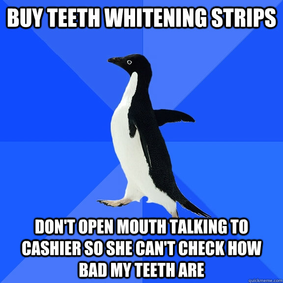 buy teeth whitening strips dont open mouth talking to cashi - Socially Awkward Penguin