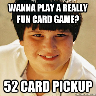 wanna play a really fun card game 52 card pickup - Annoying childhood friend