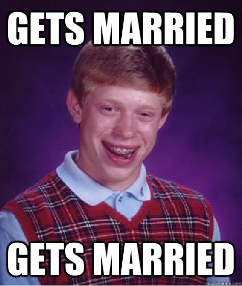 gets married gets married - Bad Luck Brian