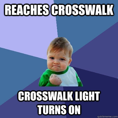 reaches crosswalk crosswalk light turns on - Success Kid