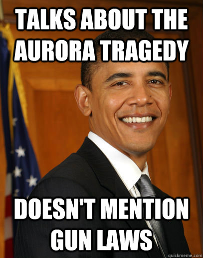 talks about the aurora tragedy doesnt mention gun laws  - Good guy Obama