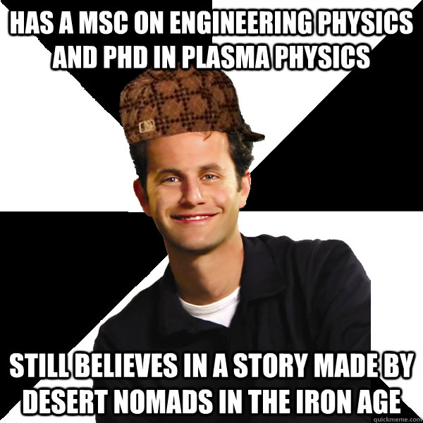 has a msc on engineering physics and phd in plasma physics s - Scumbag Christian