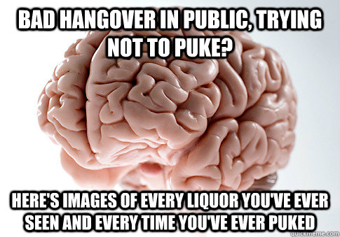 bad hangover in public trying not to puke heres images of - Scumbag Brain