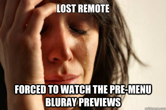 lost remote forced to watch the premenu bluray previews - First World Problems