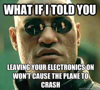what if i told you leaving your electronics on wont cause t - What if I told you