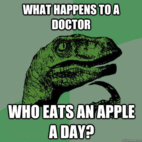 what happens to a doctor who eats an apple a day - Philosoraptor