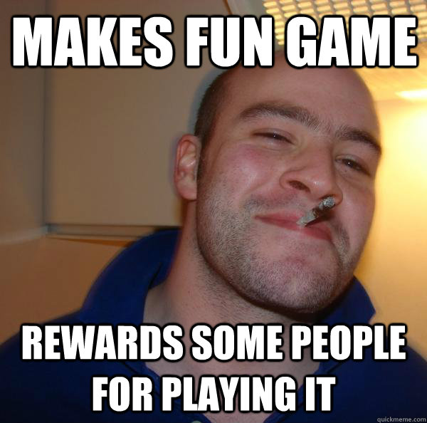 makes fun game rewards some people for playing it - Good Guy Greg