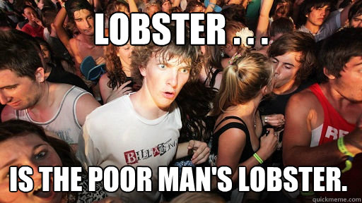 lobster is the poor mans lobster - Sudden Clarity Clarence