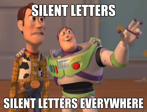silent letters silent letters everywhere  - Buzz Lightyear