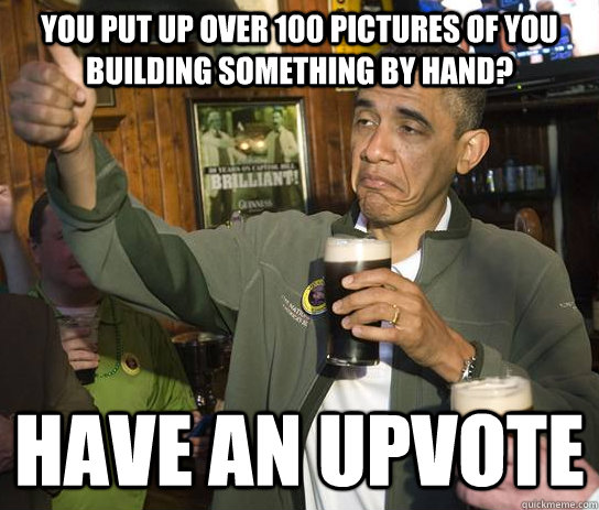 you put up over 100 pictures of you building something by ha - Approving Obama