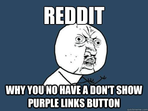 reddit why you no have a dont show purple links button - Aki Higashira Why You No Endorse