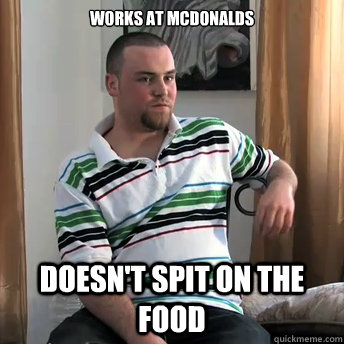 works at mcdonalds doesnt spit on the food - Okay Guy Steve