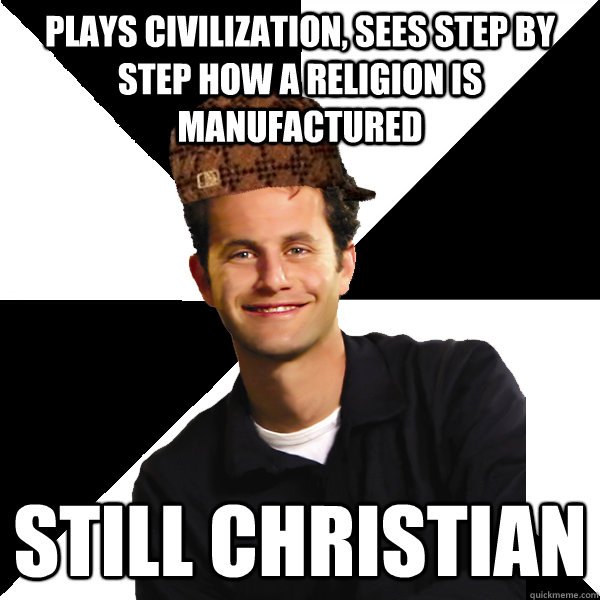 plays civilization sees step by step how a religion is manu - Scumbag Christian
