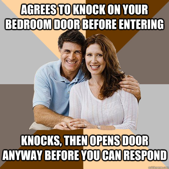 agrees to knock on your bedroom door before entering knocks - Scumbag Parents