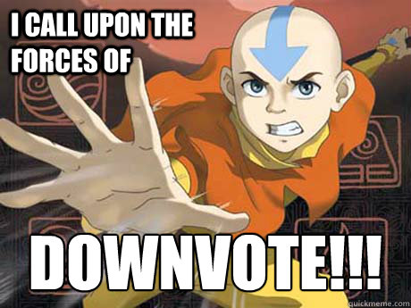 i call upon the forces of downvote -
