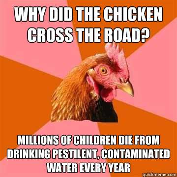 why did the chicken cross the road millions of children die - Anti joke chicken
