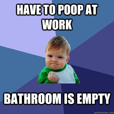 have to poop at work bathroom is empty - Success Kid