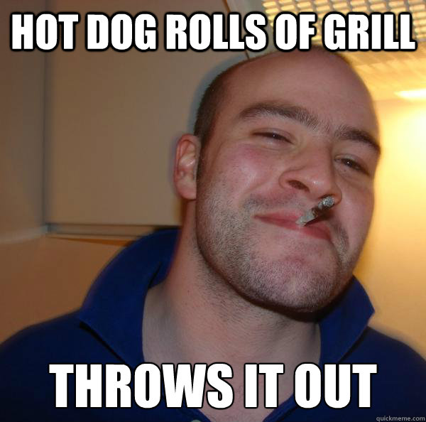hot dog rolls of grill throws it out - Good Guy Greg