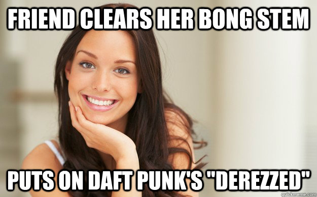 friend clears her bong stem puts on daft punks derezzed - Good Girl Gina