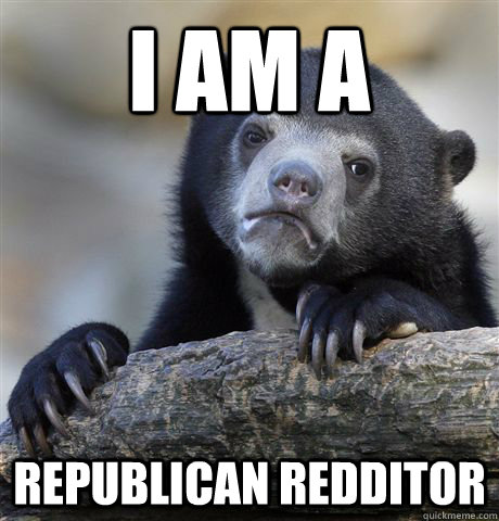 i am a republican redditor - Confession Bear