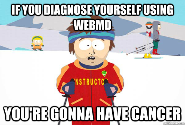 if you diagnose yourself using webmd youre gonna have cance - Super Cool Ski Instructor