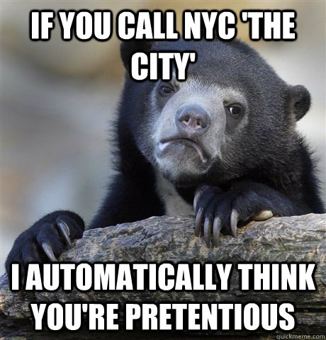 if you call nyc the city i automatically think youre pret - Confession Bear