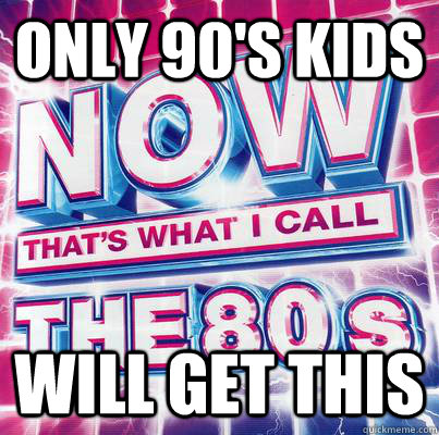 only 90s kids will get this - 90s kids